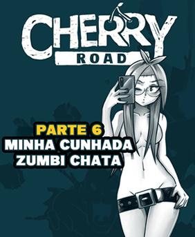 Cherry Road 6: Minha cunhada zumbi chata